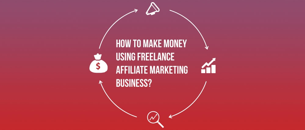 How to Make Money Using Freelance Affiliate Marketing Business?