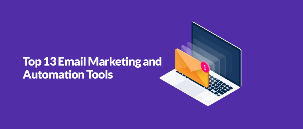 Top 13 Email Marketing And Automation Tools You Should Know To Grow Your Business