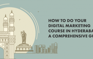 How to Do Your Digital Marketing Course in Hyderabad: A Comprehensive Guide